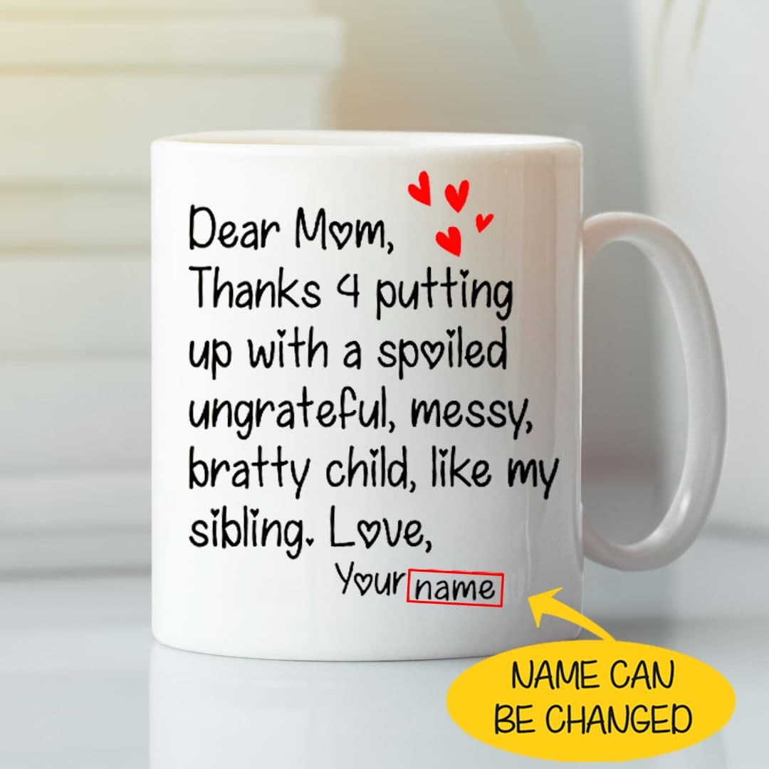 Dear Mom Thanks 4 Putting Up With A Spoiled Child Personalized Mug