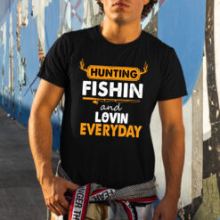 Hunting Fishing Loving Everyday Shirt