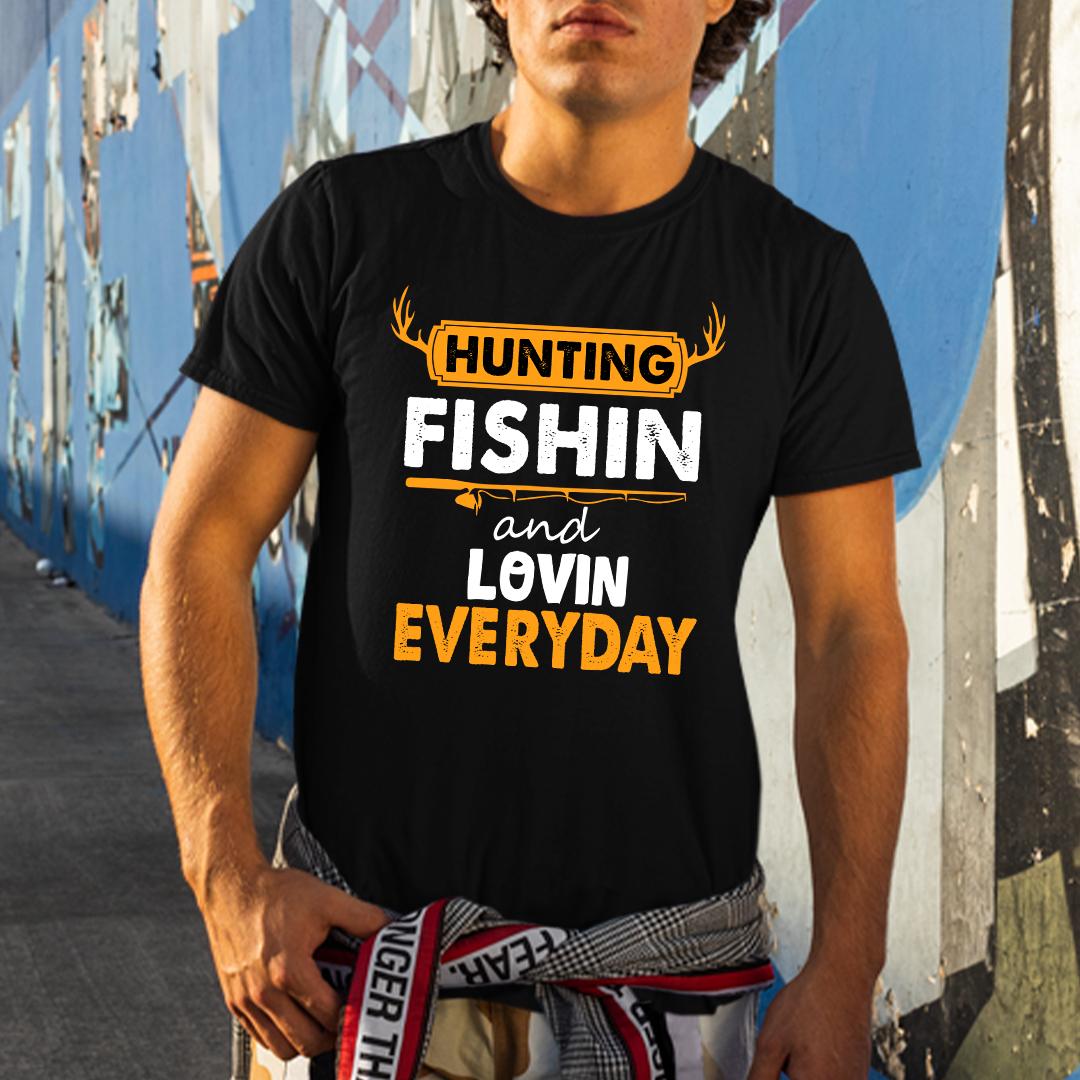 Hunting Fishing Loving Everyday Shirt