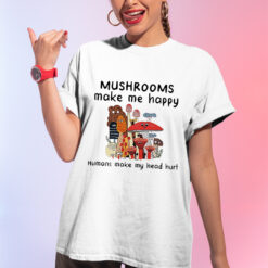 Mushroom Shirt Mushroom Makes Me Happy Human Make My Head Hurt