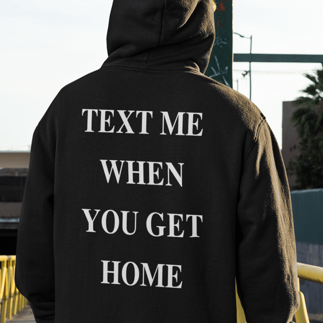 Text Me When You Get Home Hoodie