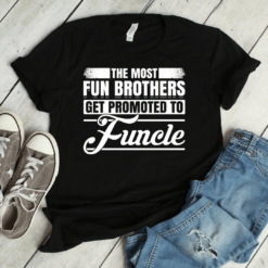 The Most Fun Brothers Promoted To Funcle Shirt