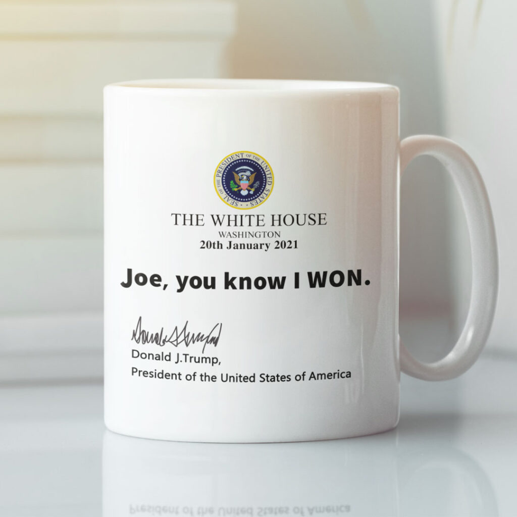 Trump The White House Joe You Know I Won Coffee Mug one of the best Donald Trump gifts