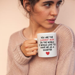 You Are The Luckiest Mom In The World Mug Gift From Daughter