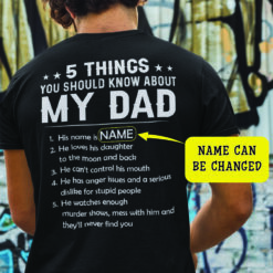 5 Things You Should Know About My Dad Personalized Shirt