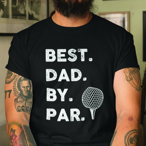 Best Dad By Par Shirt- cool gift for dad who has everything Uk