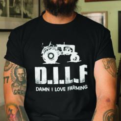 DILF Damn I Love Farming Shirt
