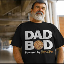 Dad Bod T Shirt Dad Bod Powered By Apple Pies