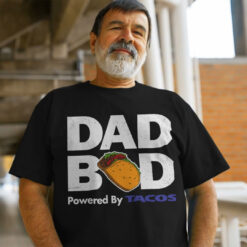 Dad Bod T Shirt Powered By Tacos