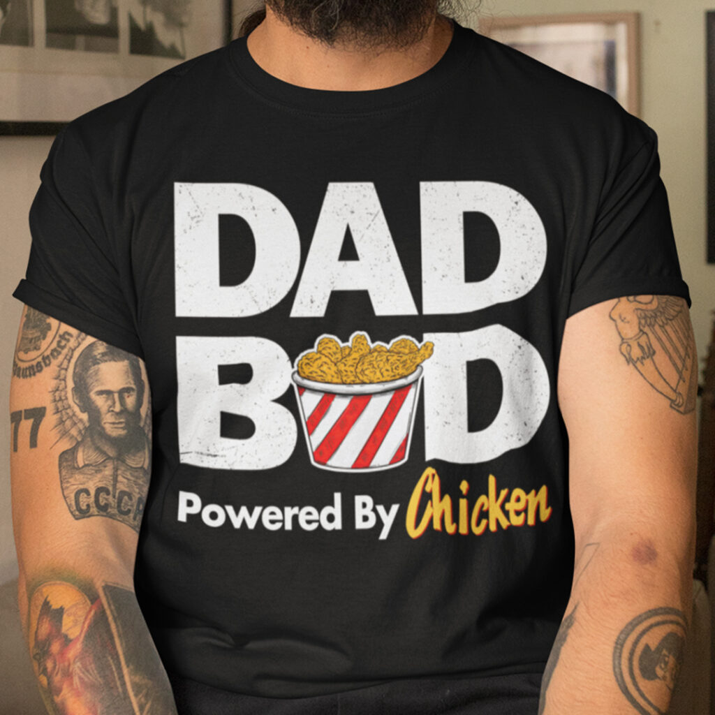 Dad Bod T shirt Dad Bod Powered by Chicken
