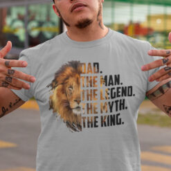 Dad The Man The Legend The Myth The King Shirt