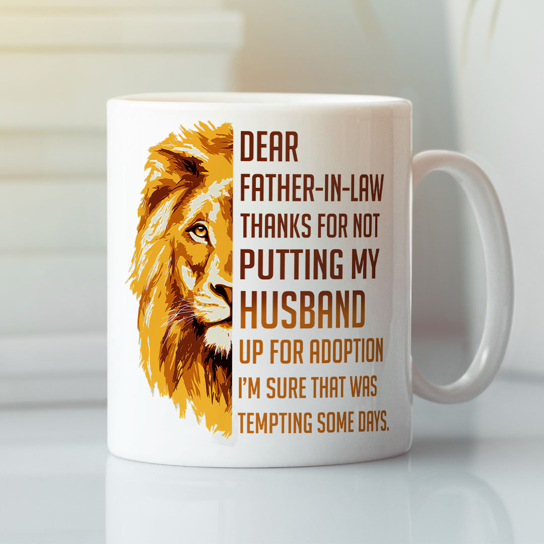 Dear Father In Law Thanks For Not Putting Up My Husband Mug