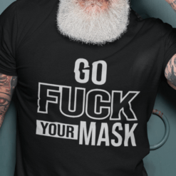 Go Fuck Your Mask Anti Biden Shirt