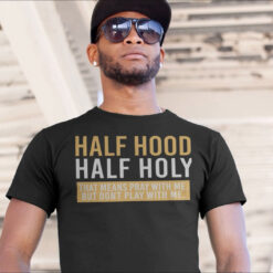Half Hood Half Holy Pray With Me Don't Play With Me Shirt