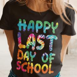 Happy Last Day Of School T Shirt