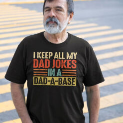 I Keep All My Dad Jokes In My Dad A Base Shirt