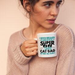 I Never Dream I'd Grow Up To Be A Super Sexy Cat Dad Mug