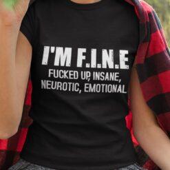 I'm Fine Fucked Up Insane Neurotic Emotional Shirt