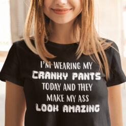 I'm Wearing My Cranky Pants Today My Ass Look Amazing Shirt