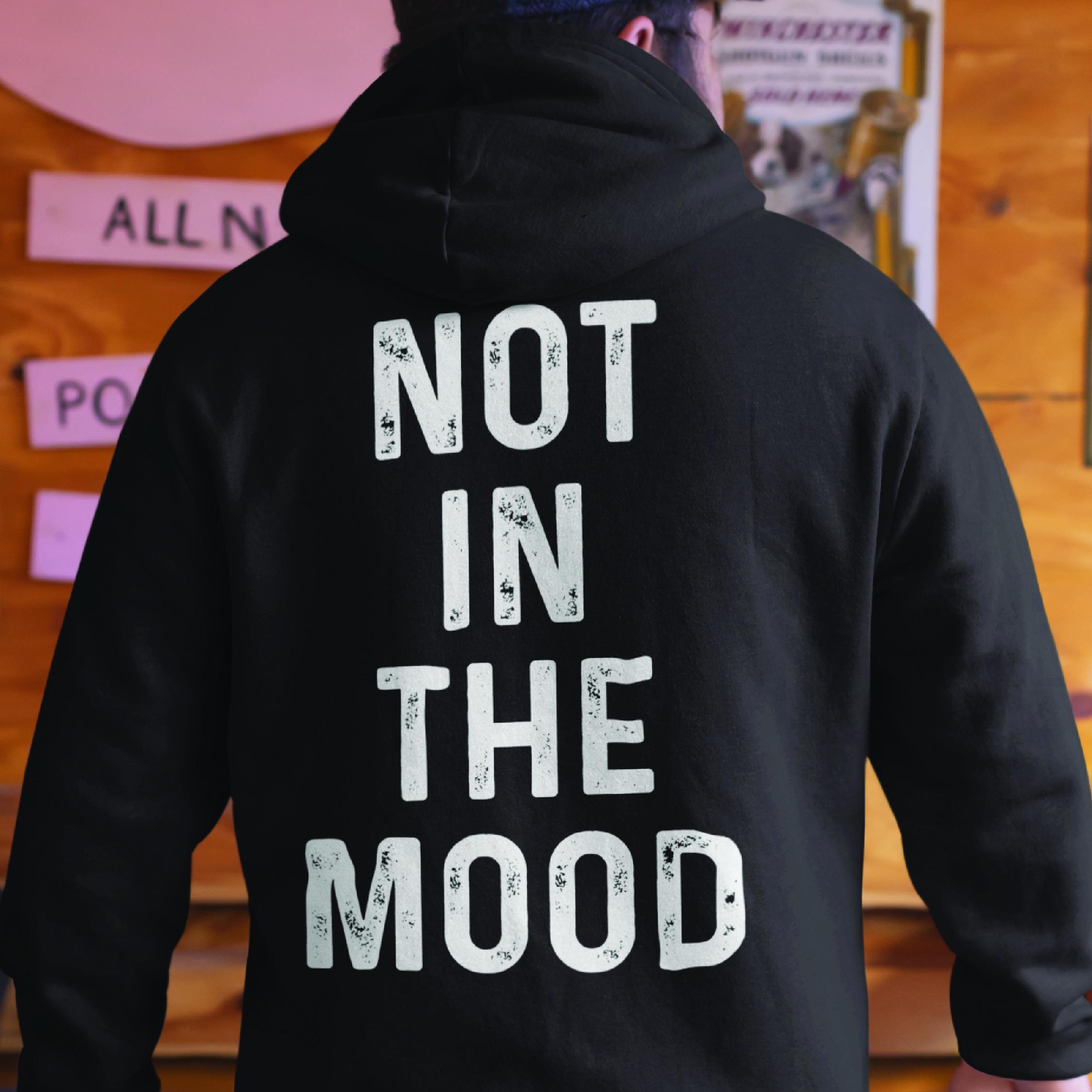 Not In The Mood Hoodie