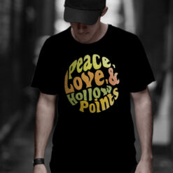 Peace Love And Hollow Points Shirt