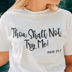 Thou Shalt Not Try Me Mood 247 Shirt