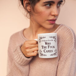 A Giant Cup Of Who The Fuck Cares Mug