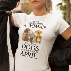 A Woman Who Loves Dogs And Was Born In April Shirt