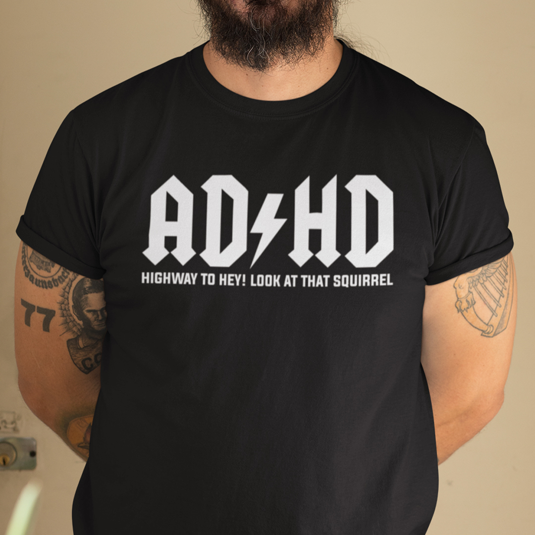 ADHD T Shirt High Way To Hey Look At That Squirrel