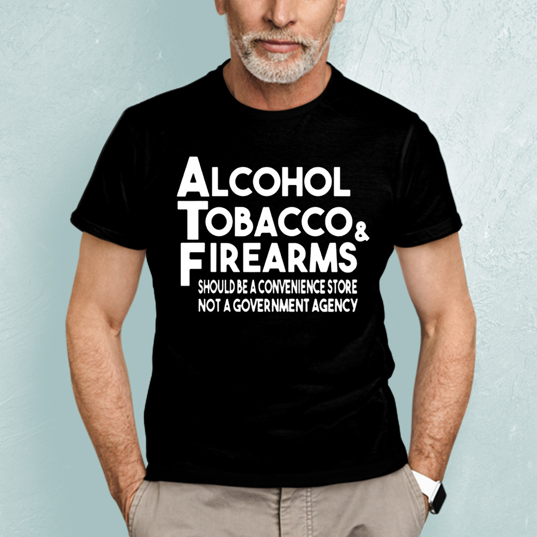 Alcohol Tobacco And Firearms Shirt