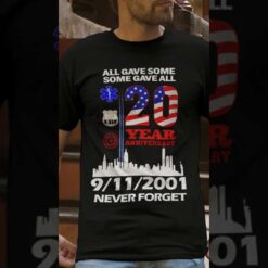 All Gave Some Some Gave All 9 11 Never Forget Shirt