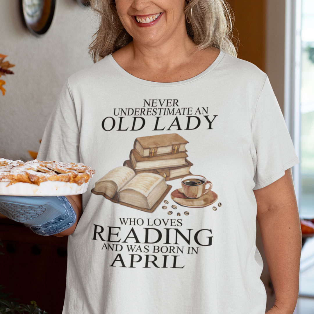 An Old Lady Loves Reading And Was Born In April Shirt