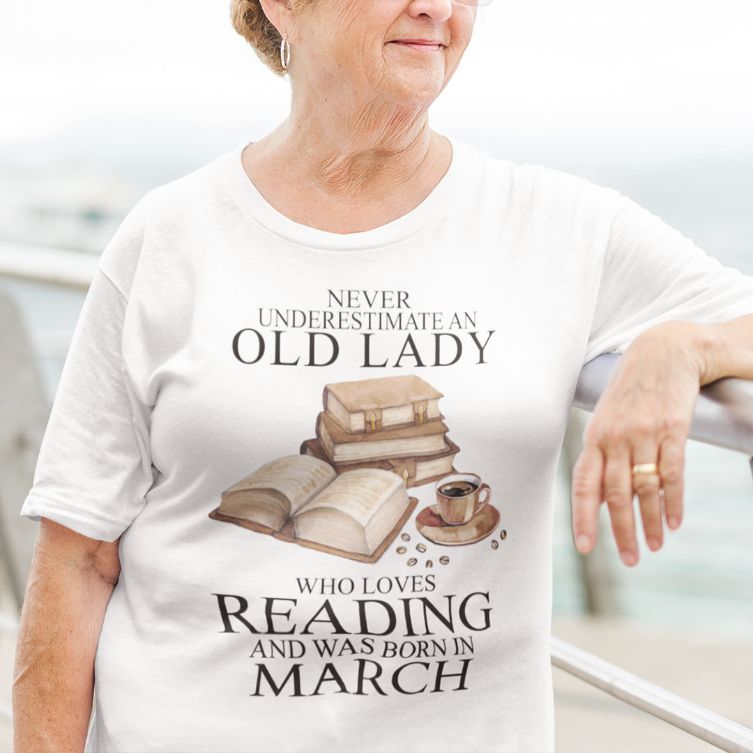 An Old Lady Loves Reading And Was Born In March Shirt