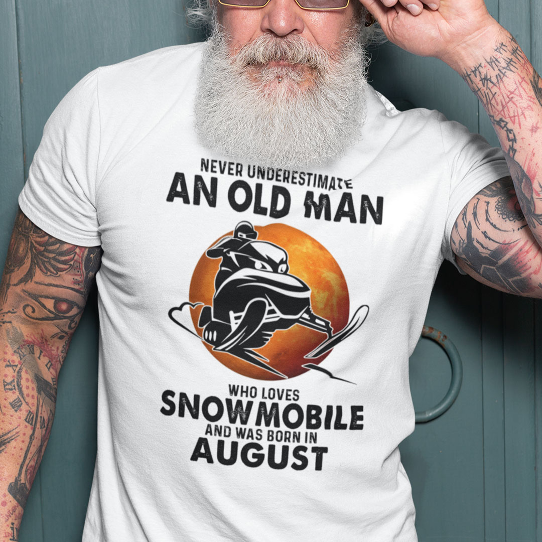 An Old Man Who Loves Snowmobile Shirt Born In August