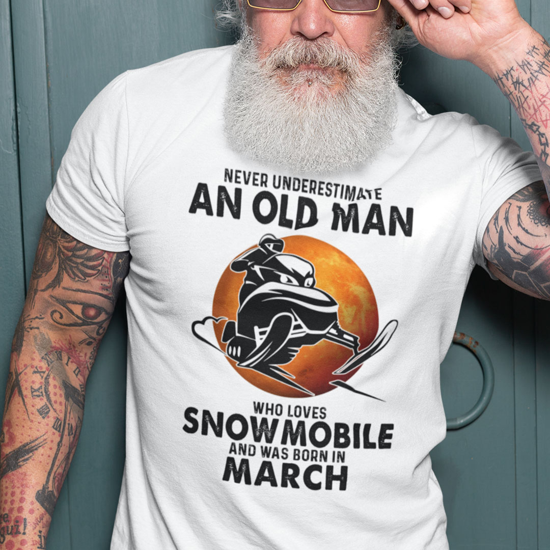 An Old Man Who Loves Snowmobile Shirt Born In March
