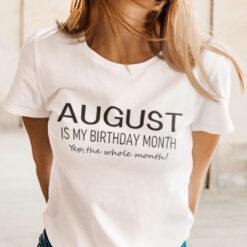 August Birthday T Shirt August Is My Birthday Month