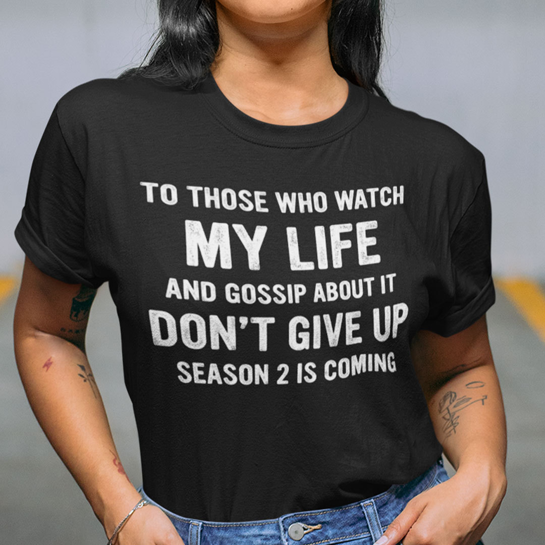 Don't Give Up Shirt To Those Who Watch My Life Basic Style