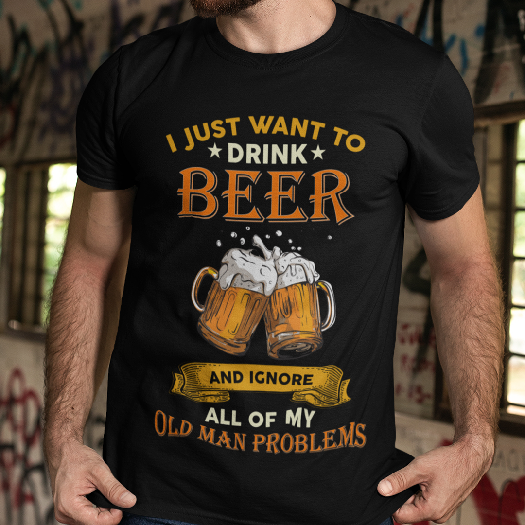 Drink Beer And Ignore All Of My Old Man Problems Shirt