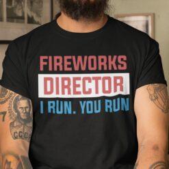 Firework Director I Run You Run Shirt