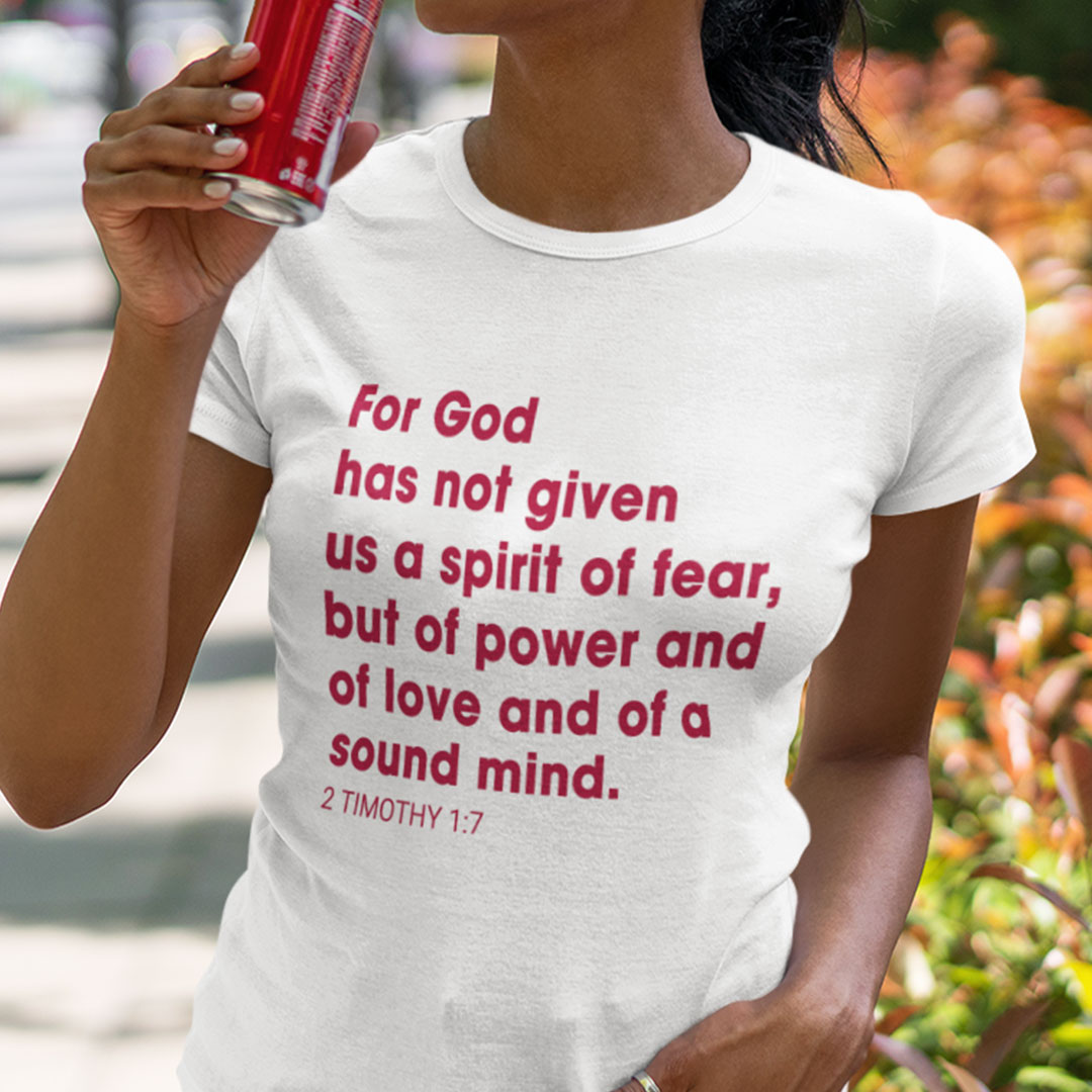 For God Has Not Given Us A Spirit Of Fear 2 Tymothy 17 Shirt
