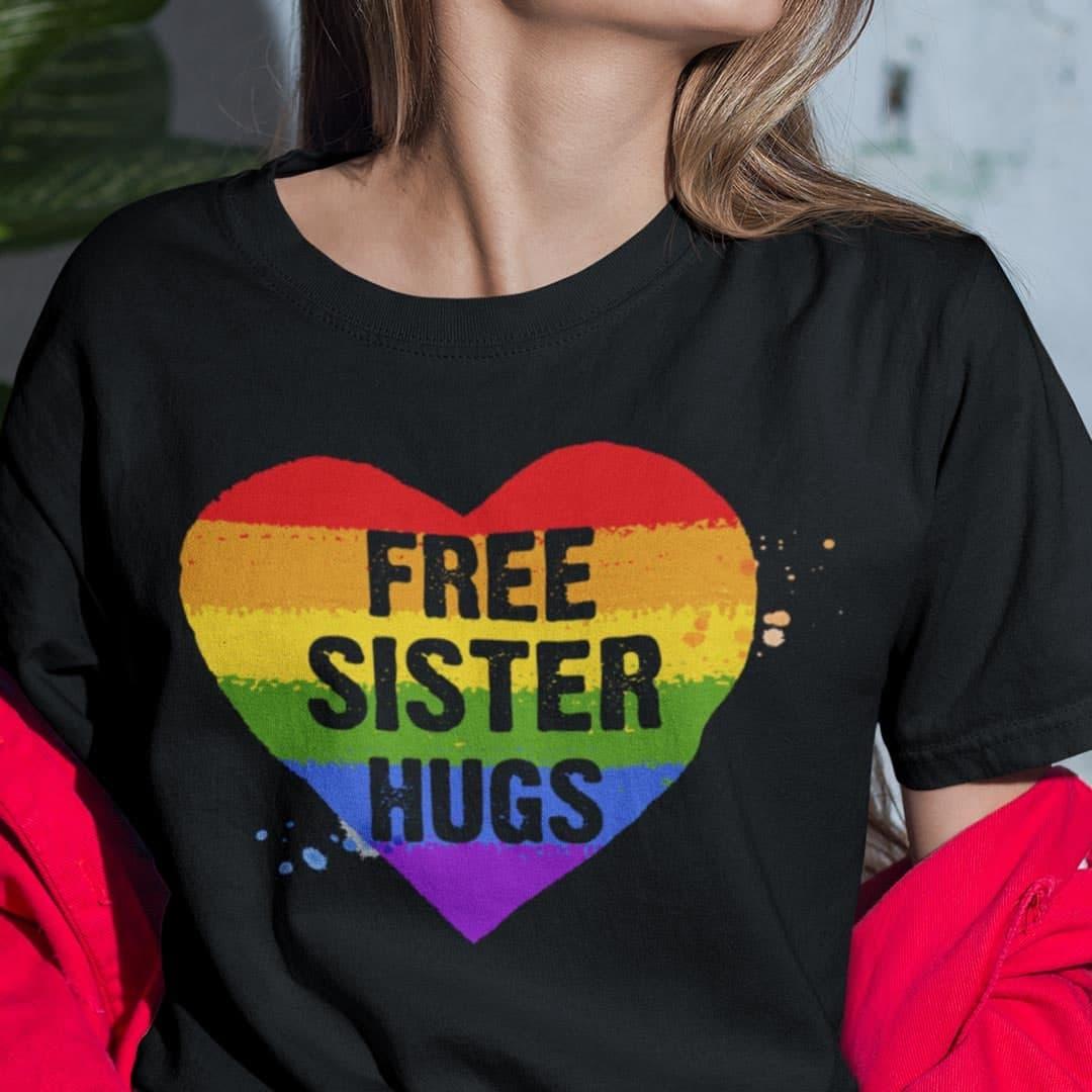 Free Sister Hugs LGBT Heart Shirt