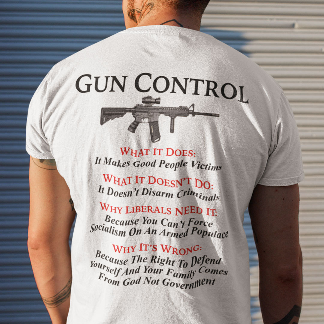 Gun Control Shirt What It Does It Makes Good People Victims