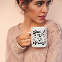 Hello My New Name Is Mommy New Mom Mug