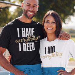 I Have Everything I Need Couple Shirts
