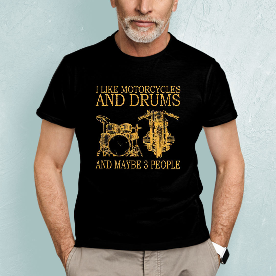 I Like Motorcycle And Drum And Maybe 3 People Shirt