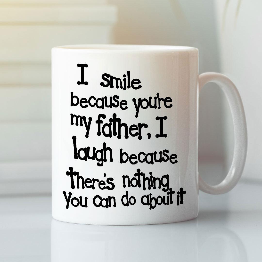 I Smile Because You're My Father Mug