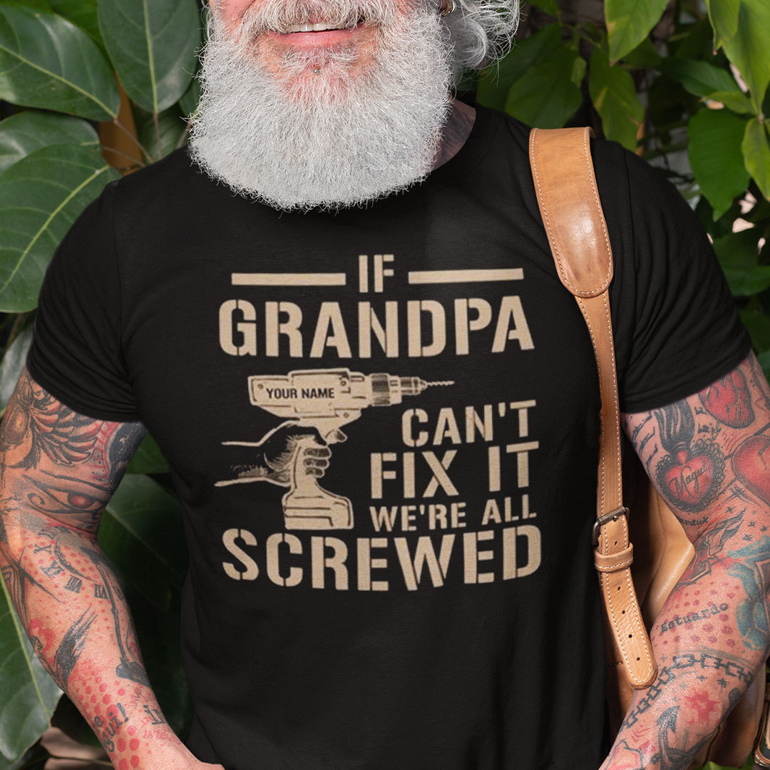 If Grandpa Can't Fix It We're All Screwed Shirt