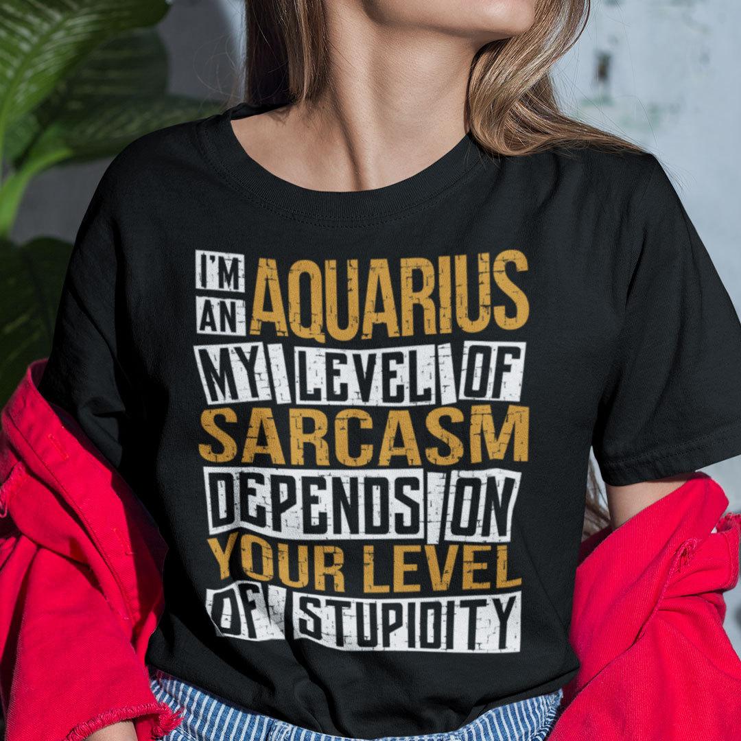 I'm an Aquarius Shirt My Level Of Sarcasm
