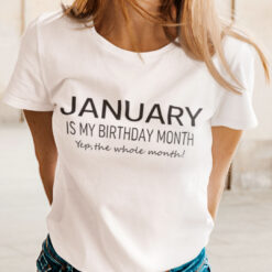 January Birthday T Shirt January Is My Birthday Month