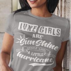 June Girls Are Sunshine Mixed With A Little Hurricane Shirt